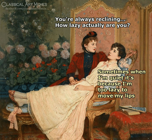 Facebook, Lazy, and facebook.com: SSİCALARTMEMES  facebook.com/classicalartmemes  You're always reclining.oc  How lazy actually are you?  Sometimes when  I'm  because lm  too lazy to  move my lips  qufet it's