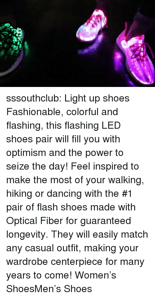 fiber: sssouthclub: Light up shoes Fashionable, colorful and flashing, this flashing LED shoes pair will fill you with optimism and the power to seize the day! Feel inspired to make the most of your walking, hiking or dancing with the #1 pair of flash shoes made with Optical Fiber for guaranteed longevity. They will easily match any casual outfit, making your wardrobe centerpiece for many years to come! Women's ShoesMen's Shoes