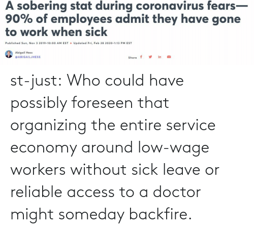 Doctor: st-just:  Who could have possibly foreseen that organizing the entire service economy around low-wage workers without sick leave or reliable access to a doctor might someday backfire.