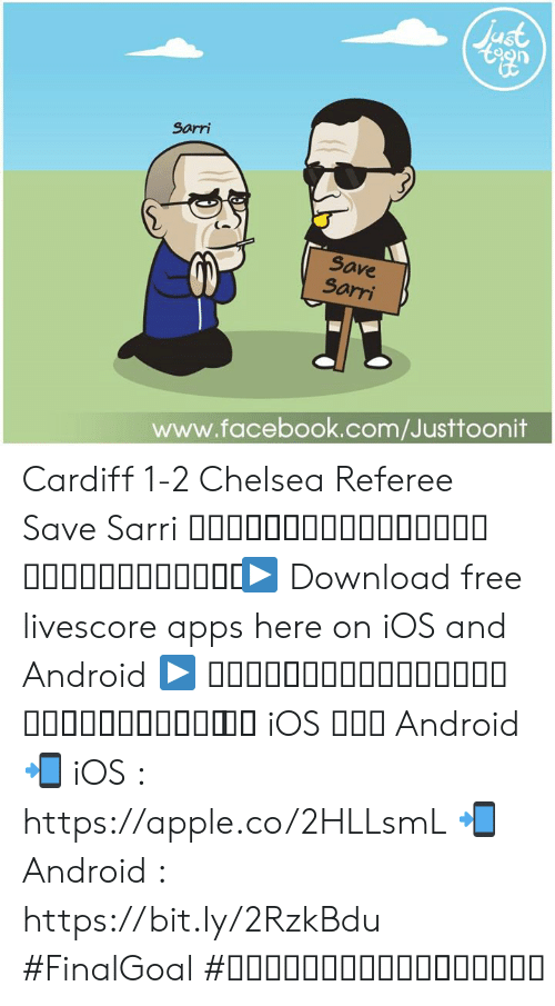 Android, Apple, and Chelsea: St  Sarri  Save  Sorri  www.facebook.com/Justtoonit Cardiff 1-2 Chelsea Referee Save Sarri ซาร์รี่ต้องขอบคุณกรรมการเลยแมตช์นี้  ▶ Download free livescore apps here on iOS and Android ▶ ดาวน์โหลดแอพผลบอลฟรีได้แล้ววันนี้ ทั้ง iOS และ Android 📲 iOS : https://apple.co/2HLLsmL 📲 Android : https://bit.ly/2RzkBdu #FinalGoal #ผลบอลสดครบทุกแมตช์