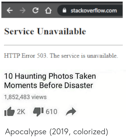 Haunting: stackoverflow.com  Service Unavailable  HTTP Error 503. The service is unavailable  10 Haunting Photos Taken  Moments Before Disaster  1,852,483 views  2K 610 Apocalypse (2019, colorized)