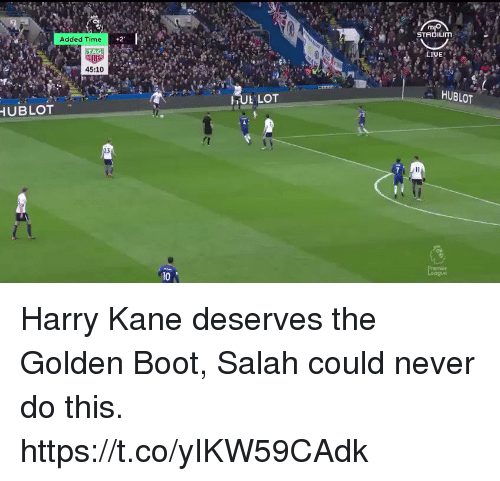 hublot: STADIUm  Added Time  45:10  HUBLOT  TUL LOT  UBLOT  23  10 Harry Kane deserves the Golden Boot, Salah could never do this. https://t.co/yIKW59CAdk
