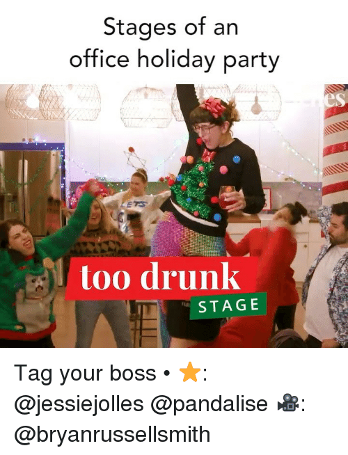 Drunk, Party, and Office: Stages of an  office holiday party  es  too drunk  STAG E Tag your boss • ⭐️: @jessiejolles @pandalise 🎥: @bryanrussellsmith