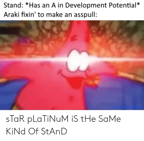 Star, Platinum, and Make: Stand: *Has an A in Development Potential*  Araki fixin' to make an asspull:  u/ThealBr ph sTaR pLaTiNuM iS tHe SaMe KiNd Of StAnD