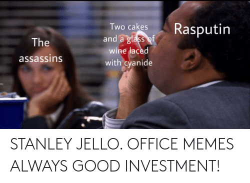 Memes, Good, and Office: STANLEY JELLO. OFFICE MEMES ALWAYS GOOD INVESTMENT!