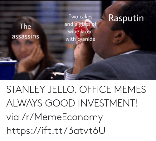 stanley: STANLEY JELLO. OFFICE MEMES ALWAYS GOOD INVESTMENT! via /r/MemeEconomy https://ift.tt/3atvt6U