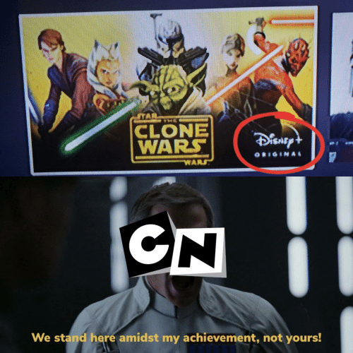 stand: STAR  CLONE  WARS  DisnEpt  ORIGINAL  We stand here amidst my achievement, not yours!
