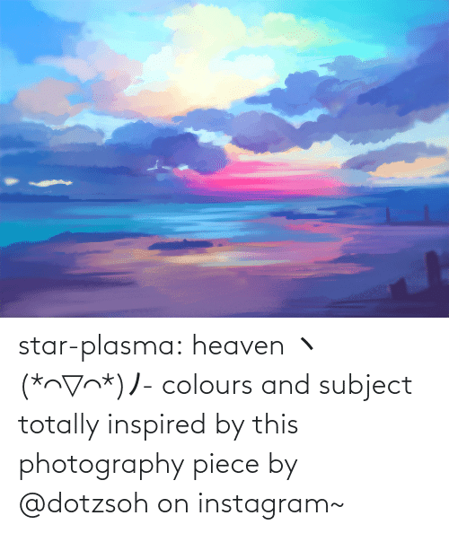 Heaven: star-plasma:  heaven ヽ(*⌒▽⌒*)ノ- colours and subject totally inspired by this photography piece by @dotzsoh on instagram~