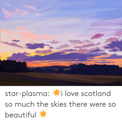 Beautiful, Love, and Target: star-plasma:  🌟i love scotland so much the skies there were so beautiful 🌟