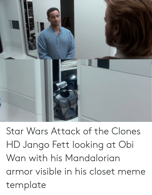 Meme, Star Wars, and Star: Star Wars Attack of the Clones HD Jango Fett looking at Obi Wan with his Mandalorian armor visible in his closet meme template