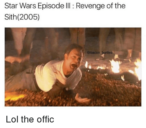 Star Wars Episode Iii Revenge Of The Sith 2005 Bortless Lol The Offic Revenge Meme On Ballmemes Com