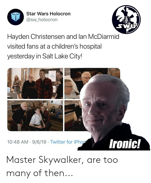iphon: Star Wars Holocron  @sw_holocron  sνU  Hayden Christensen and lan McDiarmid  visited fans at a children's hospital  yesterday in Salt Lake City!  Ironic!  10:48 AM 9/6/19 Twitter for iPhon Master Skywalker, are too many of then...