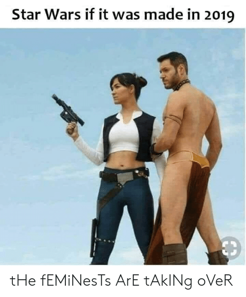Star Wars, Star, and Terrible Facebook: Star Wars if it was made in 2019 tHe fEMiNesTs ArE tAkINg oVeR