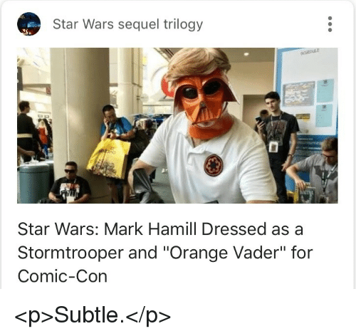 "Mark Hamill: Star Wars sequel trilogy  Star Wars: Mark Hamill Dressed as a  Stormtrooper and ""Orange Vader"" for  Comic-Con <p>Subtle.</p>"