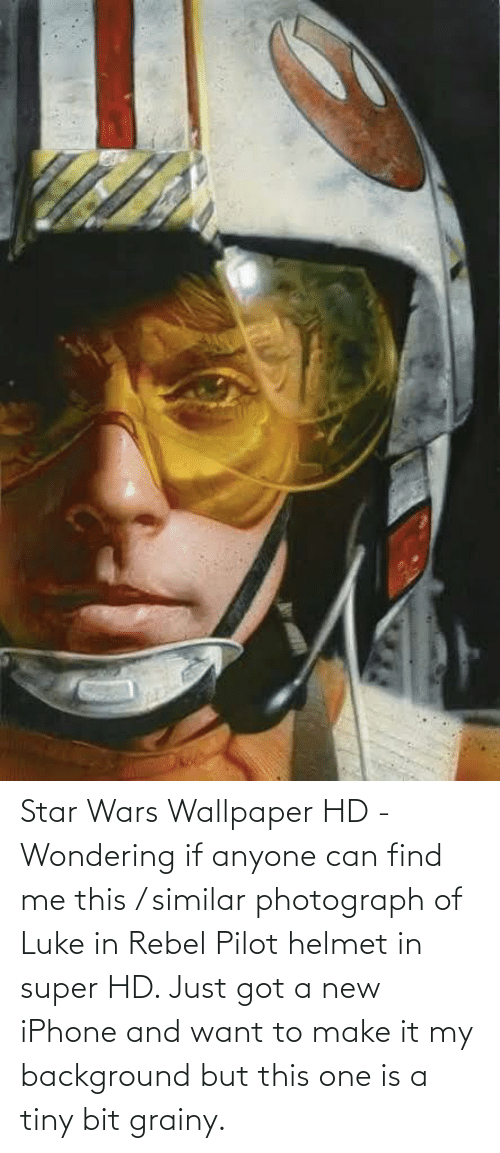 Wallpaper: Star Wars Wallpaper HD - Wondering if anyone can find me this / similar photograph of Luke in Rebel Pilot helmet in super HD. Just got a new iPhone and want to make it my background but this one is a tiny bit grainy.