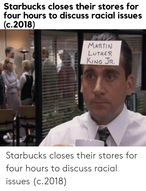 Martin Luther King: Starbucks closes their stores for  four hours to discuss racial issues  (c.2018)  MARTIN  LUTHER  KING JR. Starbucks closes their stores for four hours to discuss racial issues (c.2018)