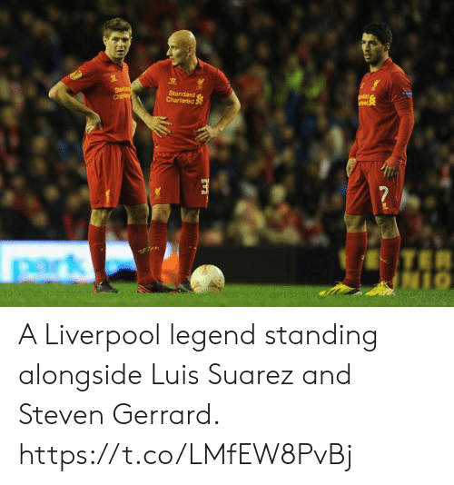 Soccer, Steven Gerrard, and Liverpool F.C.: Starda  Chathy  Standard  Chartered  ndd  perk A Liverpool legend standing alongside Luis Suarez and Steven Gerrard. https://t.co/LMfEW8PvBj