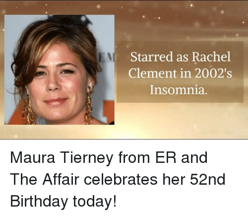 Memes, Insomnia, and 🤖: Starred as Rachel  Clement in 2002's  Insomnia. Maura Tierney from ER and The Affair celebrates her 52nd Birthday today!