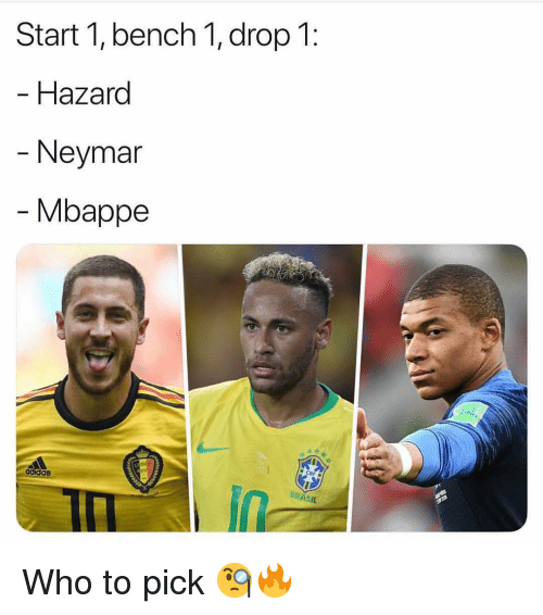 Adidas, Memes, and Neymar: Start 1, bencn 1, drop l.  Hazard  - Neymar  Mbappe  adidas  BRASIL Who to pick 🧐🔥