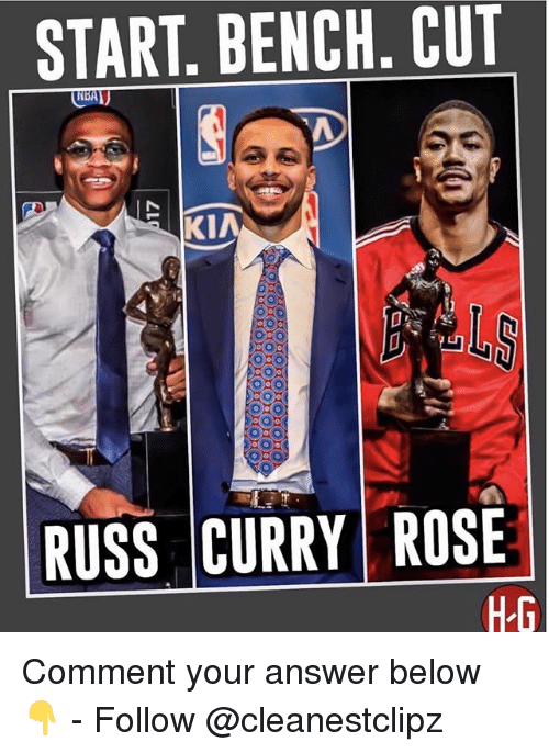 Memes, Rose, and 🤖: START. BENCH. CUT  KIA  LS  RUSS CURRY ROSE Comment your answer below 👇 - Follow @cleanestclipz