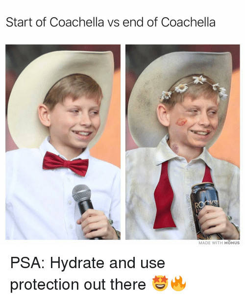 Coachella, Memes, and 🤖: Start of Coachella vs end of Coachella  MADE WITH MOMUS PSA: Hydrate and use protection out there 🤩🔥