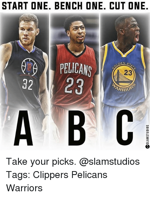 Memes, Clippers, and Warriors: START ONE. BENCH ONE. CUT ONE.  23  32  23  A B C Take your picks. @slamstudios Tags: Clippers Pelicans Warriors