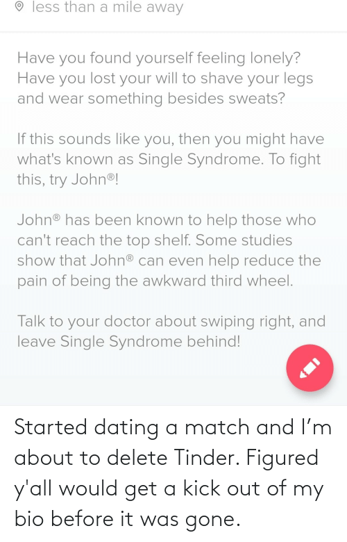 About To: Started dating a match and I'm about to delete Tinder. Figured y'all would get a kick out of my bio before it was gone.