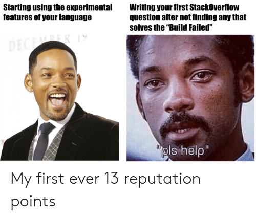 "Help, Language, and Stackoverflow: Starting using the experimental  features of your language  Writing your first StackOverflow  question after not finding any that  solves the ""Build Failed""  pls help My first ever 13 reputation points"