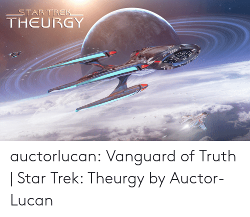 Star Trek, Tumblr, and Blog: STARTREK  THEURGY auctorlucan:  Vanguard of Truth | Star Trek: Theurgy by Auctor-Lucan