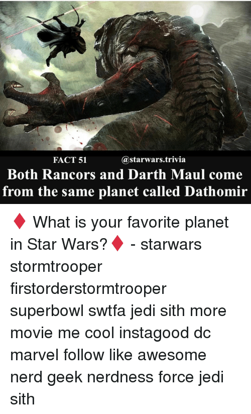 Awesomness: @starwars trivia  FACT 51  Both Rancors and Darth Maul come  from the same planet called Dathomir ♦️ What is your favorite planet in Star Wars?♦️ - starwars stormtrooper firstorderstormtrooper superbowl swtfa jedi sith more movie me cool instagood dc marvel follow like awesome nerd geek nerdness force jedi sith