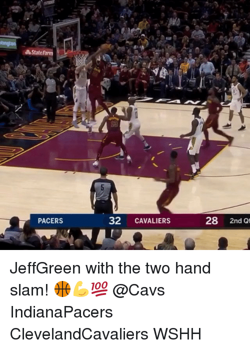 Cavs, Memes, and Wshh: State Farm  13  PACERS  32 CAVALIERS  28 2nd at JeffGreen with the two hand slam! 🏀💪💯 @Cavs IndianaPacers ClevelandCavaliers WSHH