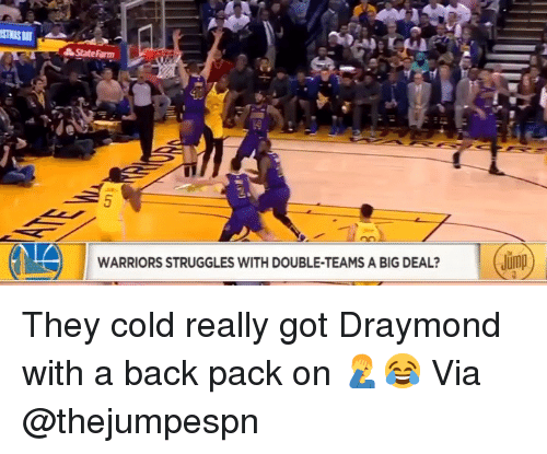 Basketball, Nba, and Sports: State Farm  WARRIORS STRUGGLES WITH DOUBLE-TEAMS A BIG DEAL?  Jimp They cold really got Draymond with a back pack on 🤦‍♂️😂 Via @thejumpespn
