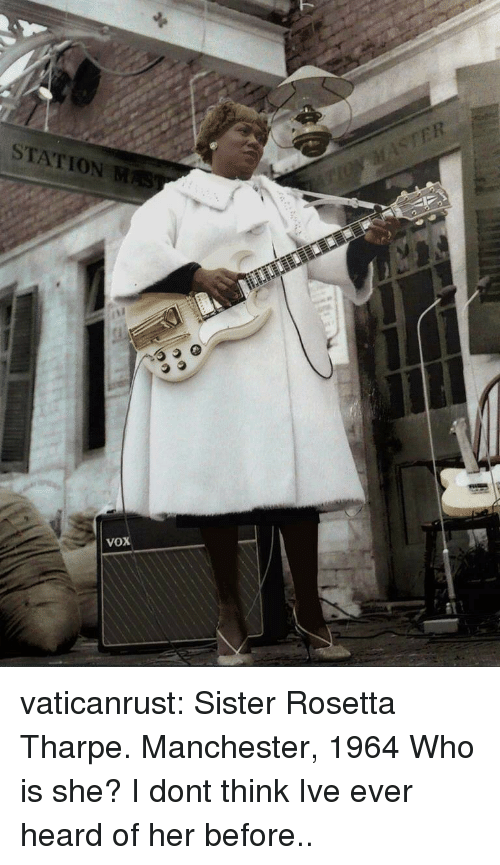 Target, Tumblr, and Blog: STATION M  VOX vaticanrust:  Sister Rosetta Tharpe. Manchester, 1964  Who is she? I dont think Ive ever heard of her before..