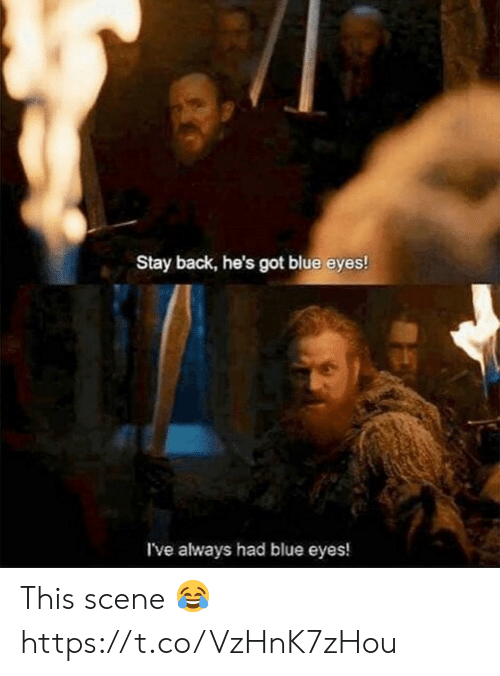 Memes, Blue, and Back: Stay back, he's got blue eyes!  I've always had blue eyes! This scene 😂 https://t.co/VzHnK7zHou