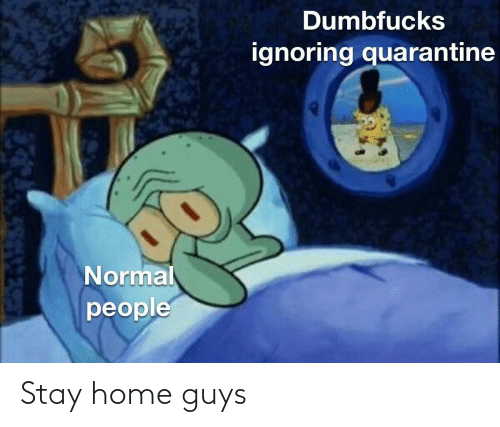 Home: Stay home guys