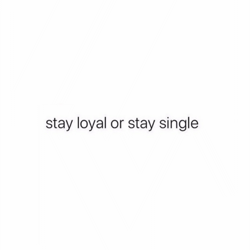 Single, Stay, and Loyal: stay loyal or stay single