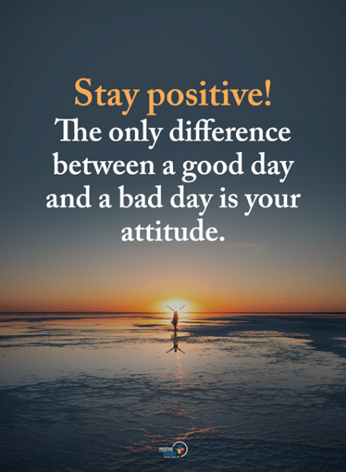 Bad, Bad Day, and Memes: Stay positive!  The only difference  between a good day  and a bad day is your  attitude.  POSITIVE  ENERSY