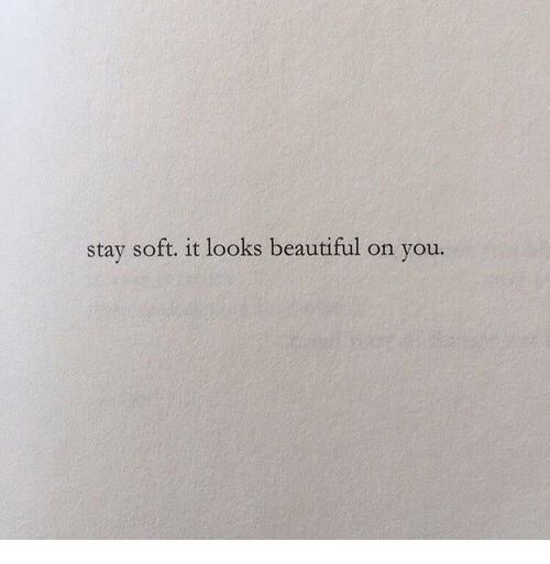 Beautiful, You, and Stay: stay soft. it looks beautiful on you.