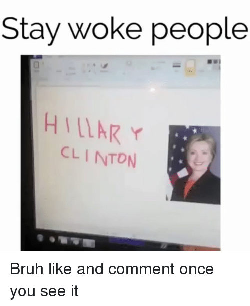 Once You See It: Stay woke people  HIllAR r  CLINTON Bruh like and comment once you see it
