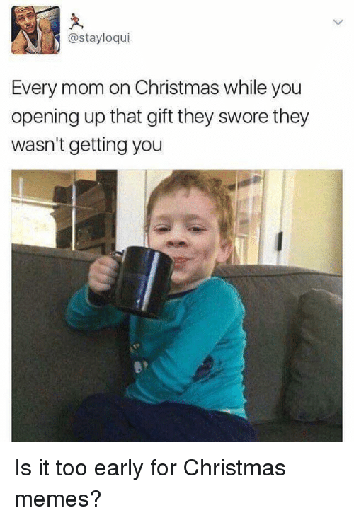 Christmas, Memes, and Mom: @stayloqui  Every mom on Christmas while you  opening up that gift they swore they  wasn't getting you <p>Is it too early for Christmas memes?</p>