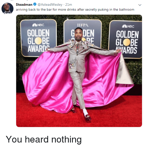 Back, Bar, and You: Steadman@AsteadWesley 21m  arriving back to the bar for more drinks after secretly puking in the bathroom  dBNBC  HFPA.  bNBC  GOLDENDEN GOLDEN  GL BE  MARDS  GL BE  AWARDC You heard nothing