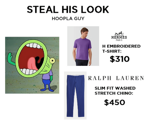 Ralph Lauren, Hermes, and Paris: STEAL HIS LOOK  HOOPLA GUY  HERMES  PARIS  H EMBROIDERED  T-SHIRT  $310  RALPH LAUREN  SLIM FIT WASHED  STRETCH CHINO:  $450