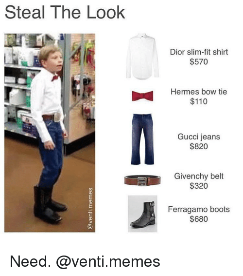 dior: Steal The Look  Dior slim-fit shirt  $570  Hermes bow tie  $110  Gucci jeans  $820  Givenchy belt  $320  Ferragamo boots  $680 Need. @venti.memes