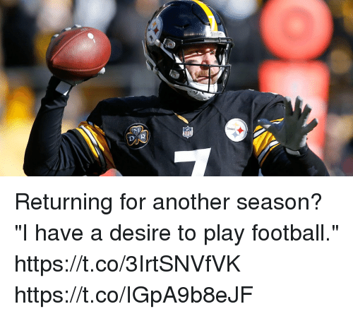 "steeler: Steeler  Steelers Returning for another season?  ""I have a desire to play football."" https://t.co/3IrtSNVfVK https://t.co/IGpA9b8eJF"