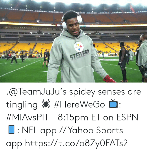 steeler: STEELER .@TeamJuJu's spidey senses are tingling 🕷 #HereWeGo  📺: #MIAvsPIT - 8:15pm ET on ESPN 📱: NFL app // Yahoo Sports app https://t.co/o8Zy0FATs2
