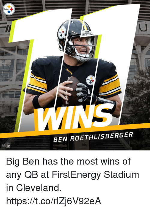 Ben Roethlisberger: Steelers  BEN ROETHLISBERGER  Ca  NFL Big Ben has the most wins of any QB at FirstEnergy Stadium in Cleveland. https://t.co/rlZj6V92eA