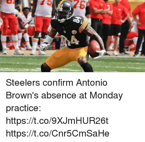 Memes, Browns, and Steelers: Steelers confirm Antonio Brown's absence at Monday practice: https://t.co/9XJmHUR26t https://t.co/Cnr5CmSaHe