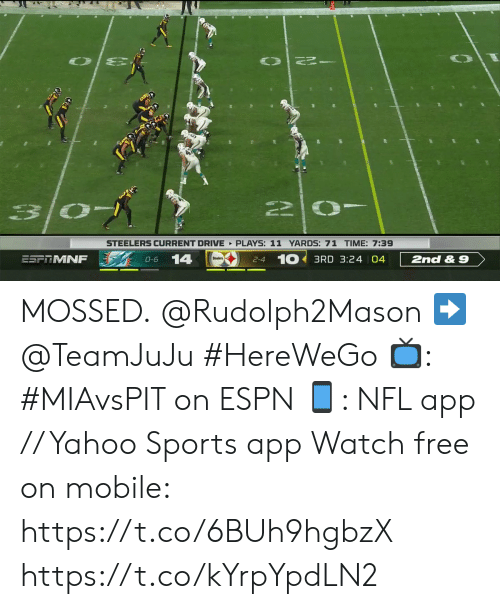 Steelers: STEELERS CURRENT DRIVE PLAYS: 11 YARDS: 71 TIME: 7:39  2-4 10 3RD 3:24 04  14  ESF MNF  2nd& 9  O-6 MOSSED.  @Rudolph2Mason ➡️ @TeamJuJu #HereWeGo  📺: #MIAvsPIT on ESPN 📱: NFL app // Yahoo Sports app Watch free on mobile: https://t.co/6BUh9hgbzX https://t.co/kYrpYpdLN2