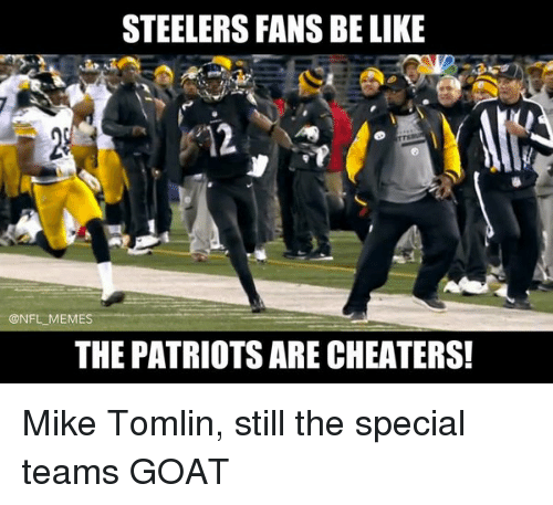 Mes, The Patriot, and The Specials: STEELERS FANSBELIKE  @NFL MES  THE PATRIOTS ARECHEATERS! Mike Tomlin, still the special teams GOAT