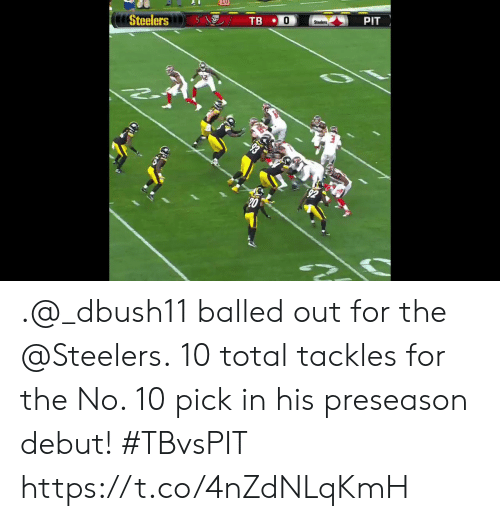 Memes, Steelers, and 🤖: Steelers  TB  PIT  Steelers .@_dbush11 balled out for the @Steelers.  10 total tackles for the No. 10 pick in his preseason debut! #TBvsPIT https://t.co/4nZdNLqKmH